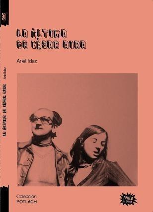 Ariel Idez - La última de César Aira