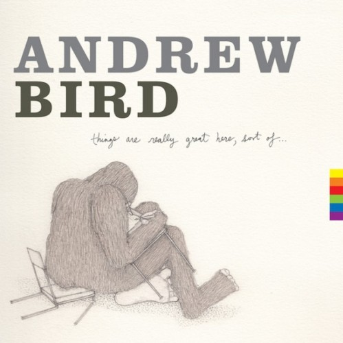 Andrew Bird - Things Are Really Great Here, Sort Of…