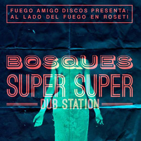 Al Lado del Fuego 1: Bosques + Super Super Dub Station