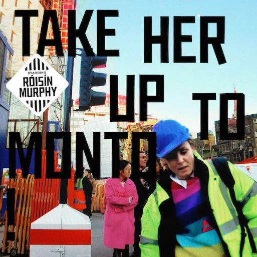 Roisin Murphy - Take Her Up To Monto