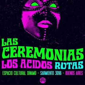 Los Acidos + Las Ceremonias + Rutas en Espacio Cultural Dinamo