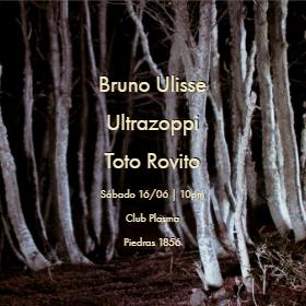 Bruno Ulisse + Ultrazoppi + Toto Rovito en Club Plasma
