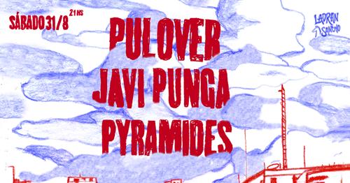 Javi Punga + Pulover + Pyramides en Ladran Sancho