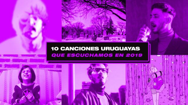 Las 10 mejores canciones uruguayas que escuchamos en 2019